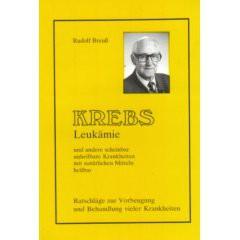 Breuß Rudolf - KREBS/Leukämie und andere scheinbar unheilbare Krankheiten ...