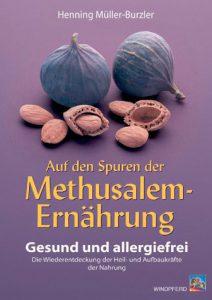 Auf den Spuren der Methusalem-Ernährung. Gesund und allergiefrei