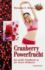 Cranberry Powerfrucht. Das große Handbuch zu der neuen Heilbeere - Marianne Meyer