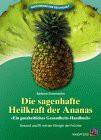 Die sagenhafte Heilkraft der Ananas - Ratgeber - Neuauflage