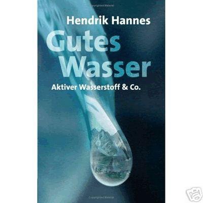 Gutes Wasser - Aktiver Wasserstoff & Co - Hendrik Hannes