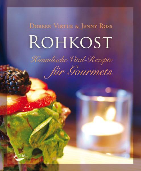 ROHKOST - Himmlische Vital-Rezepte für Gourmets - Doreen Virtue/Jenny Ross
